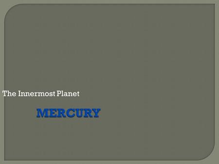 The Innermost Planet MERCURY.