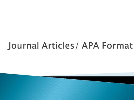  Major part of psychology for researchers, students, clinicians, etc…  Difference between journal article and popular press articles  Scholarly Journal-