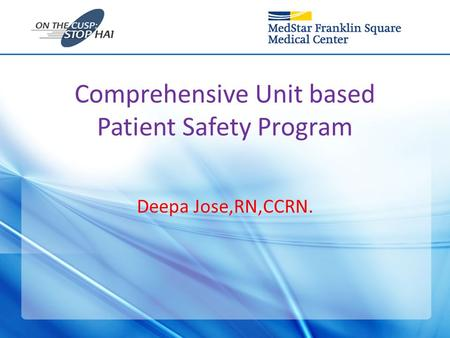 Comprehensive Unit based Patient Safety Program Deepa Jose,RN,CCRN.