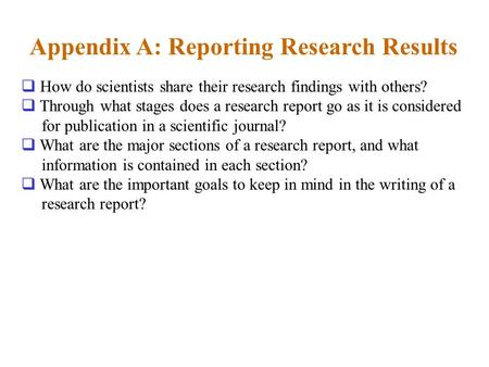 Appendix A: Reporting Research Results  How do scientists share their research findings with others?  Through what stages does a research report go as.