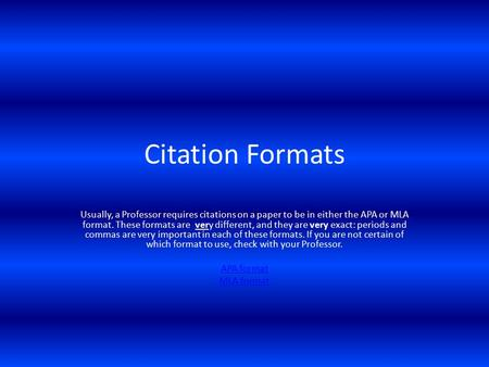 Citation Formats Usually, a Professor requires citations on a paper to be in either the APA or MLA format. These formats are very different, and they are.