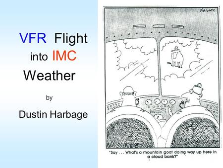 VFR Flight into IMC Weather by Dustin Harbage. Meteorologist USAF … 17 years –Weather Officer for A-37, B-52, KC-135, KC-10, NORAD, US Space Command and.