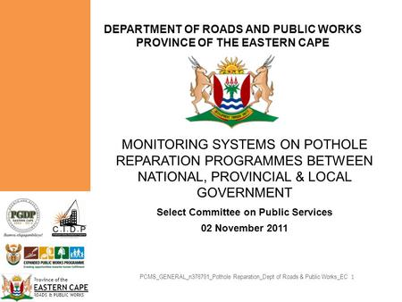 Province of the EASTERN CAPE ROADS & PUBLIC WORKS DEPARTMENT OF ROADS AND PUBLIC WORKS PROVINCE OF THE EASTERN CAPE MONITORING SYSTEMS ON POTHOLE REPARATION.