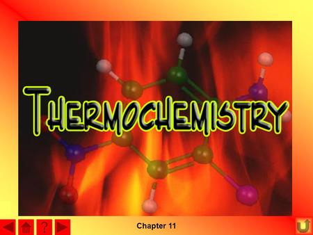 Chapter 11 Thermodynamics is the study of heat changes in chemical processes. –When you light a campfire, a lot of heat is given off. This is an.