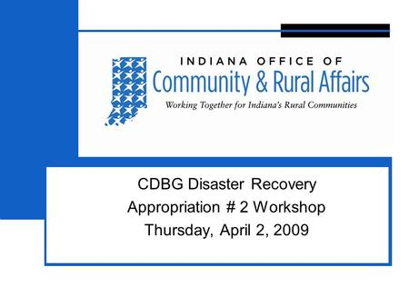 3 CDBG Disaster Recovery Appropriation # 2 Workshop Thursday, April 2, 2009.