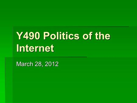 "Y490 Politics of the Internet March 28, 2012. Critical Political Economy ""Traditionally, this type of analysis focuses on how economic inequalities based."