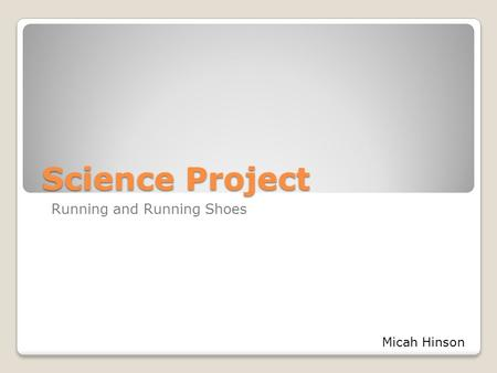 Science Project Running and Running Shoes Micah Hinson.