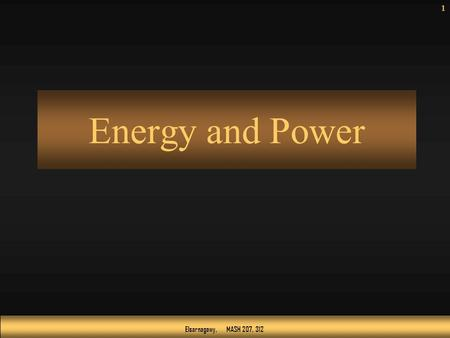 Elsarnagawy, MASH 207, 312 Energy and Power 1. Elsarnagawy, MASH 207, 312 Objectives Define energy and power Calculate power in a circuit Properly select.
