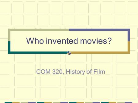 Who invented movies? COM 320, History of Film. A Network of Influences: Players in Early Cinema KEY US=working in United States FR=in France GB=in Great.