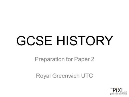 GCSE HISTORY Preparation for Paper 2 Royal Greenwich UTC.