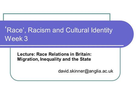 ' Race', Racism and Cultural Identity Week 3 Lecture: Race Relations in Britain: Migration, Inequality and the State