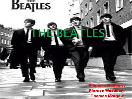 "Shannon Hudgins, Pierson Woodson, Thomas Mathew How did ""The Beatles"" become a rock band?"
