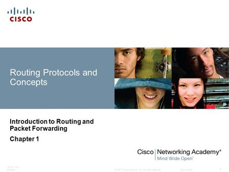 © 2007 Cisco Systems, Inc. All rights reserved.Cisco Public ITE PC v4.0 Chapter 1 1 Routing Protocols and Concepts Introduction to Routing and Packet Forwarding.