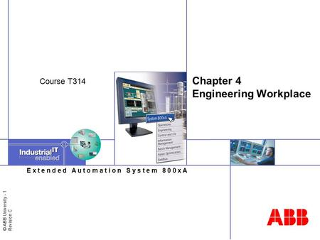 © ABB University - 1 Revision C E x t e n d e d A u t o m a t i o n S y s t e m 8 0 0 x A Chapter 4 Engineering Workplace Course T314.