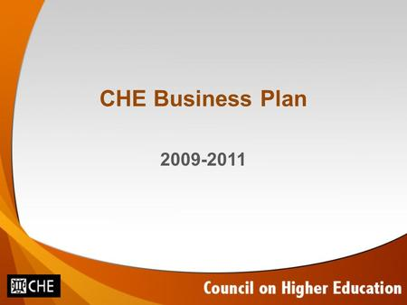 CHE Business Plan 2009-2011. Mission The mission of the CHE is to contribute to the development of a higher education system that is characterised by.