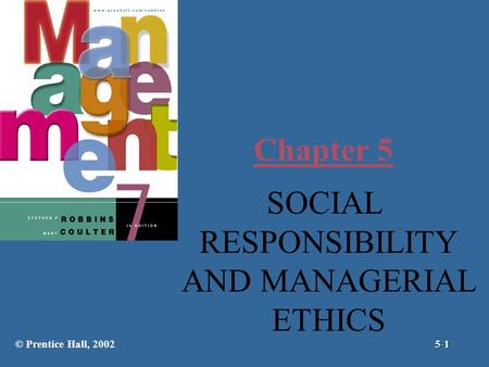 Chapter 5 SOCIAL RESPONSIBILITY AND MANAGERIAL ETHICS © Prentice Hall, 20025-1.