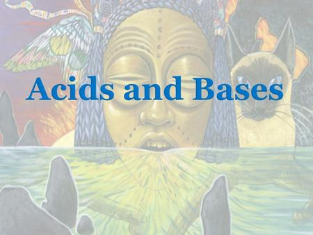 Acids and Bases.  Describe 4 properties of acids  Describe 4 properties of bases  Identify four uses of acids and bases.