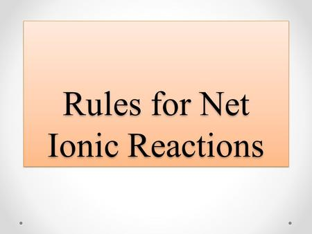 Rules for Net Ionic Reactions. Background: valences and formulas Charge can also be found via the compound E.g. in NaNO3(aq) if you know Na forms Na+,