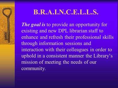 B.R.A.I.N.C.E.L.L.S. The goal is to provide an opportunity for existing and new DPL librarian staff to enhance and refresh their professional skills through.