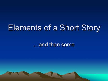 Elements of a Short Story …and then some The short story… Generally fiction but may use true or historically accurate details Write to entertain and.