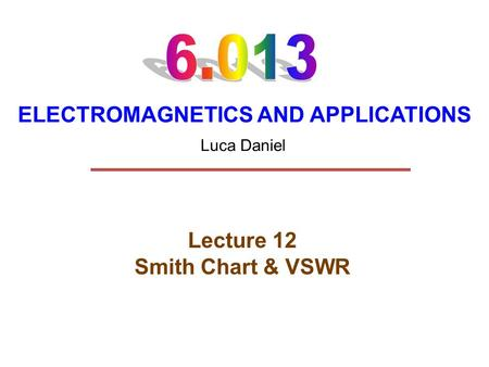 Lecture 12 Smith Chart & VSWR