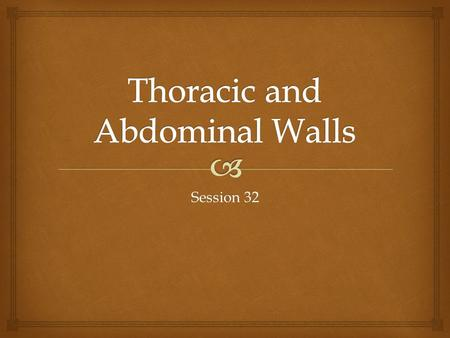 Session 32.   Describe the bony structure of the thoracic cage  Describe the structure of the musculature and neurovasculature of the thoracic and.