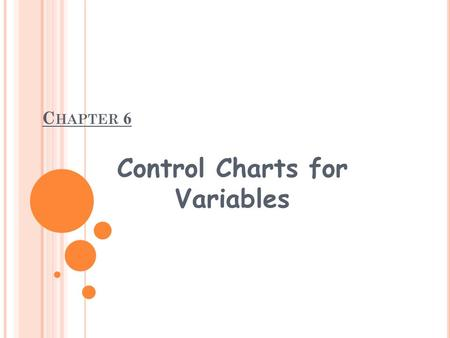 C HAPTER 6 Control Charts for Variables. 6-1. I NTRODUCTION Variable - a single quality characteristic that can be measured on a numerical scale. We monitor.