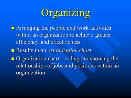 Organizing Arranging the people and work activities within an organization to achieve greater efficiency and effectiveness Arranging the people and work.