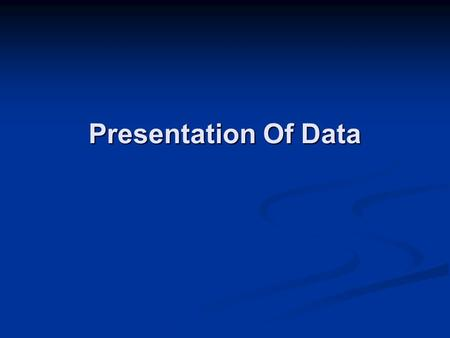 Presentation Of Data. Data Presentation All business decisions are based on evaluation of some data All business decisions are based on evaluation of.
