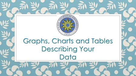 Graphs, Charts and Tables Describing Your Data. Frequency Distributions.