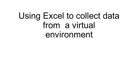 Using Excel to collect data from a virtual environment.