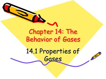 Chapter 14: The Behavior of Gases 14.1 Properties of Gases.