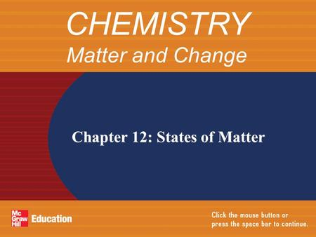Chapter 12: States of Matter CHEMISTRY Matter and Change.