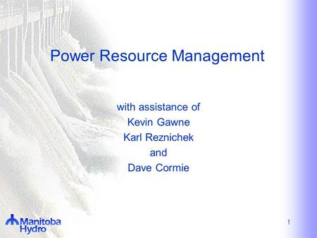 1 Power Resource Management with assistance of Kevin Gawne Karl Reznichek and Dave Cormie.