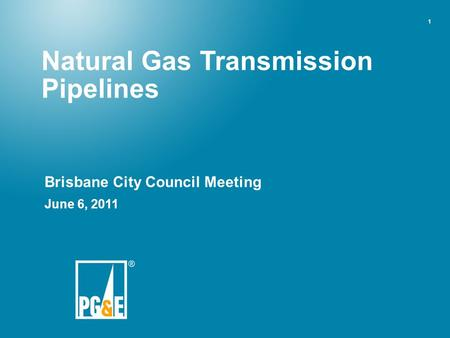 1 Natural Gas Transmission Pipelines Brisbane City Council Meeting June 6, 2011.