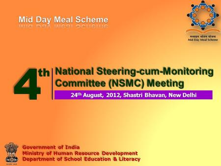 4 National Steering-cum-Monitoring Committee (NSMC) Meeting 24 th August, 2012, Shastri Bhavan, New Delhi Government of India Ministry of Human Resource.