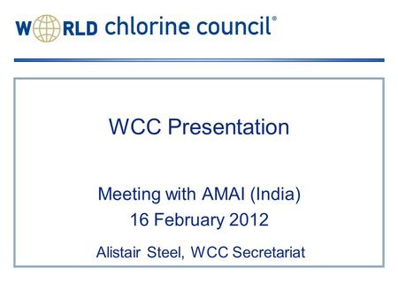 WCC Presentation Meeting with AMAI (India) 16 February 2012 Alistair Steel, WCC Secretariat.