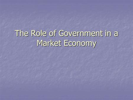 The Role of Government in a Market Economy. 1. Provide a legal system Make and enforce laws and to protect private property rights. Make and enforce laws.