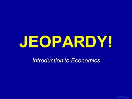 Template by Bill Arcuri, WCSD Click Once to Begin JEOPARDY! Introduction to Economics.