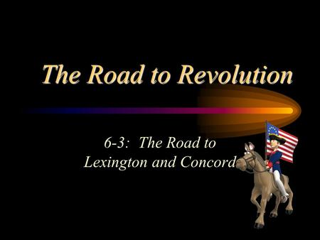 The Road to Revolution 6-3: The Road to Lexington and Concord.