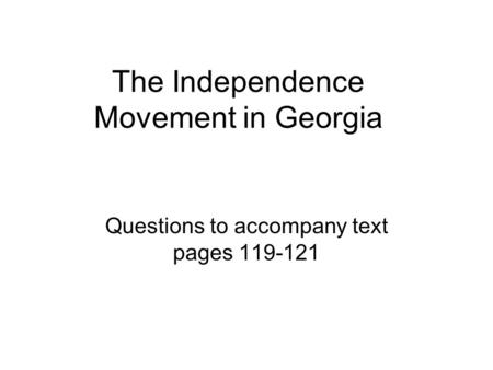 The Independence Movement in Georgia Questions to accompany text pages 119-121.