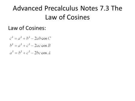 Advanced Precalculus Notes 7.3 The Law of Cosines Law of Cosines: