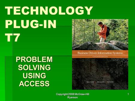 Copyright 2008 McGraw-Hill Ryerson 1 TECHNOLOGY PLUG-IN T7 PROBLEM SOLVING USING ACCESS.