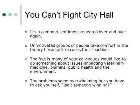 You Can't Fight City Hall It's a common sentiment repeated over and over again. Unmotivated groups of people take comfort in the theory because it excuses.