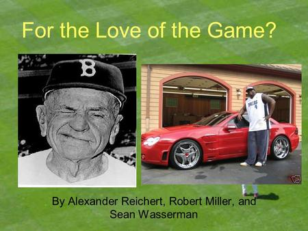 By Alexander Reichert, Robert Miller, and Sean Wasserman For the Love of the Game?