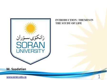 Www.soran.edu.iq M. Saadatian INTRODUCTION: THEMES IN THE STUDY OF LIFE 1.