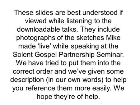These slides are best understood if viewed while listening to the downloadable talks. They include photographs of the sketches Mike made 'live' while speaking.