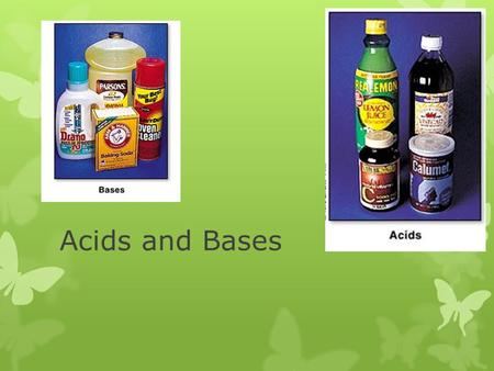 Acids and Bases. Characteristics of Acids  Sour taste (aqueous solutions)  Change the color of indicators  pH paper: reds and oranges  Litmus paper: