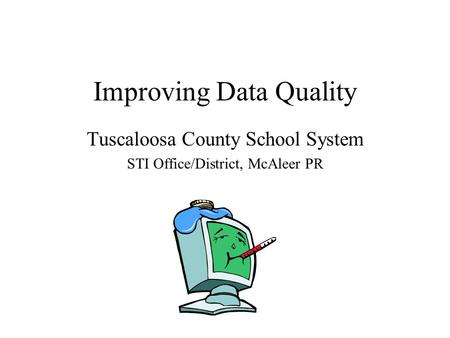 Improving Data Quality Tuscaloosa County School System STI Office/District, McAleer PR.