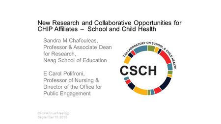 New Research and Collaborative Opportunities for CHIP Affiliates – School and Child Health Sandra M Chafouleas, Professor & Associate Dean for Research,